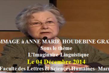 L'HOMMAGE à ANNE MARIE HOUDEBINE GRAVAUD Sous le thème «  L'Imaginaire Linguistique » qui devait avoir lieu le 04 décembre 2014 à Marrakech est reporté.